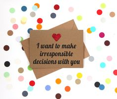 Funny Valentine's day cards: I want to make irresponsible decisions with you - pinned by pin4etsy.com