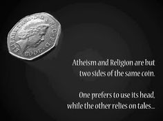 Atheism and religion are but two sides of the same coin. One prefers to use its head, while the other relies on tales. - puns, religion, atheism, thinking Atheist Agnostic, Atheist Quotes, Atheist Humor, Religion Humor, Religious Quotes, Anti Religion, Inevitable, Critical Thinking, Christianity