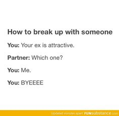 How to break up with someone... equal parts hilarious and awful.