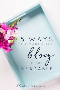 5 Ways Make Your Blog More Readable - Lauren Carns. | Blogging Tips, Entrepreneur, small business owners. social media strategy and tips. strategy for small biz owners and creatives. Blogging tips for creatives. Reasons to blog. Blogging ideas. Writing well, how to write a readable article