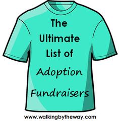 Blog with a long list of ideas for adoption fundraisers! http://www.walkingbytheway.com/blog/the-ultimate-list-of-adoption-fundraisers/
