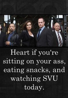Heart if you're sitting on your ass, eating snacks, and watching SVU today.