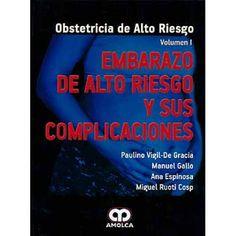 Vigil-De García P, Gallo M, Espinosa A, Ruoti Cosp M, edit. Obstetricia de alto riesgo: embarazo de alto riesgo y sus complicaciones. Caracas: Amolca; 2011. 1 v.