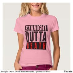 Straight Outta Death Funny Graphic Tee