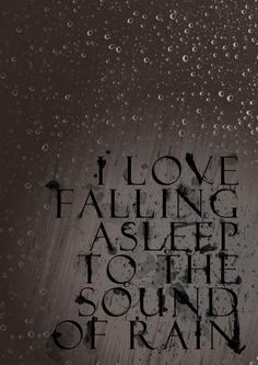 .I Love falling asleep to the sound of rain!