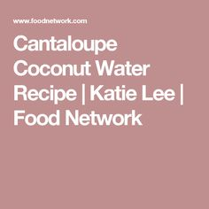 Cantaloupe Coconut Water Recipe | Katie Lee | Food Network