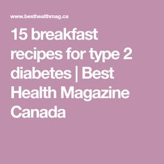 15 breakfast recipes for type 2 diabetes   Best Health Magazine Canada