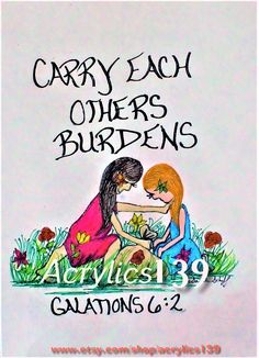 """Carry each others burdens, and fulfill the law of Christ."" Galations 6:2 Scripture Doodle of encouragement) Friendship"