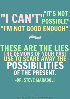 """""""I can't""""… """"It's not possible""""… """"I'm Not good enough"""" #quote Steve Maraboli"""