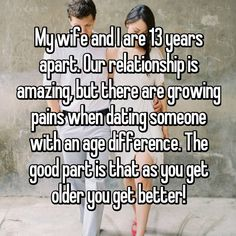 My wife and I are 13 years apart. Our relationship is amazing but there are growing pains when dating someone with an age difference. The good part is that as you get older you get better! Confused Relationship Quotes, Complicated Relationship Quotes, Long Distance Relationship Quotes, Secret Relationship, Relationship Goals, Age Difference In Marriage, Age Difference Quotes, Age Gap Love, Aging Quotes