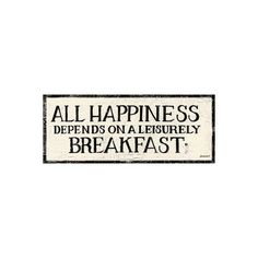 All happiness depends on a leisurely breakfast-- John Gunther #quote (Print by Kathrine Lovell)