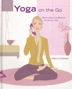 Yoga on the Go Exercises and Wisdom for Every Day: Ursula Karven: 9781435108936: Amazon.com: Books