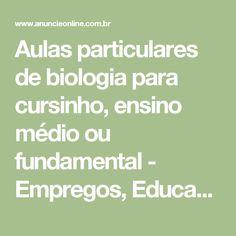 Aulas particulares de biologia para cursinho, ensino médio ou fundamental - Empregos, Educação e Treinamento - Anuncie Online Brasil - Anúncios grátis ilimitados Brasil