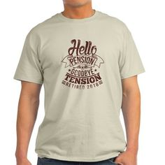 Hello Pension Goodbye Tension 2016 Retirement Gift T-Shirt