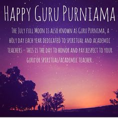 Happy Guru Purnima! For all the Gurus in my life, thank you for your unending patience, knowledge, and love.