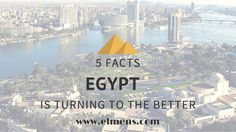 5 Facts Egypt is turning to the better - http://www.elmens.com/featured/5-facts-egypt-turning-better/