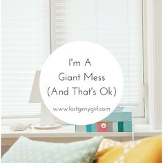I'm a giant mess and that's ok