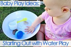 Baby Play Ideas: Starting Out with Water Play- splishing, splashing and easy to clean- why are you waiting?!?
