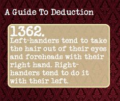A Guide to Deduction....I actually use my right hand even though I'm right handed