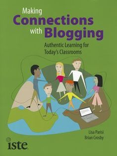Making Connections with Blogging: Authentic Learning for Today's Classrooms by Lisa Parisi and Brian Crosby