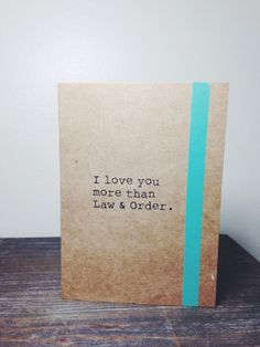 I Love You Card - I Love You More Than Law and Order - Law and Order Card - Funny I Love You Card