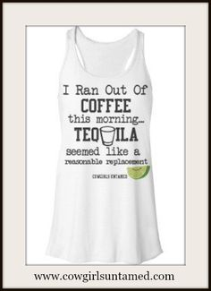"COWGIRL ATTITUDE TANK TOP ""I Ran Out Of Coffee This Morning...Tequila Seemed Like a Reasonable Replacement"" Lime and Shot Glass on White Tank Top"