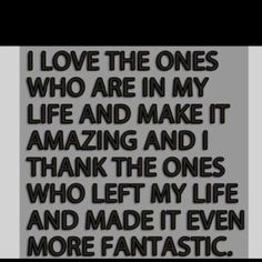 I thank the ones who left my life and made it even more FANTASTIC!