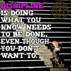 discipline is doing what needs to be done even though - Google Search