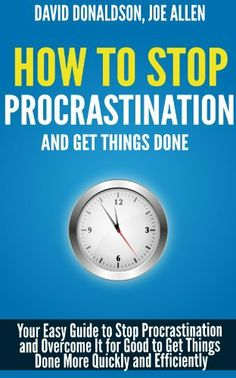 How To Stop Procrastination And Get Things Done: Your Easy Guide to Stop Procrastination and Overcome It for Good to Get Things Done More Quickly and Efficiently by David Donaldson. $5.16. 71 pages