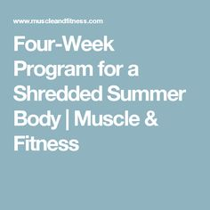 Four-Week Program for a Shredded Summer Body | Muscle & Fitness