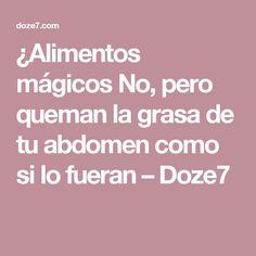 ¿Alimentos mágicos No, pero queman la grasa de tu abdomen como si lo fueran – Doze7