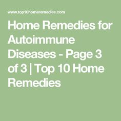 Home Remedies for Autoimmune Diseases - Page 3 of 3 | Top 10 Home Remedies