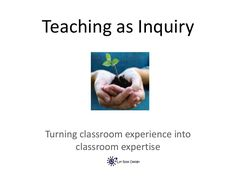 Teaching as Inquiry Turning classroom experience into classroom expertise Classroom, Teacher, Spirals, Education, Learning, School, Play, Class Room, Professor
