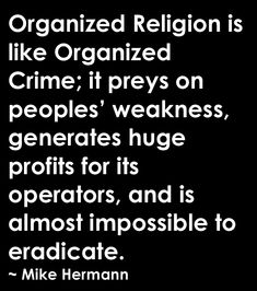 yes....It is organized crime....legalize drugs. criminalize organized religion....solve our debt problems and put the real criminals in prison.