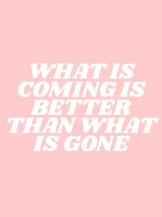 what is coming is better than what is gone Art Print by type angel - X-Small Quotes Pink, Now Quotes, Cute Quotes, Quotes To Live By, Motivational Quotes, Inspirational Quotes, Retro Quotes, Cute Short Quotes, Motivation Positive