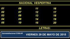 Quiniela Nacional Vespertina Viernes 29 de Mayo de 2015. Fuente: http://quinielanacional.com.ar Pizarra del sorteo desarrollado en el recinto de Loteria Nacional a las 17:30 horas. La jugada Vespertina se efectuó con total normalidad.