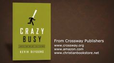 "A life of constant chaos is far from what God intends. In ""Crazy Busy,"" a mercifully short book about a really big problem, pastor Kevin DeYoung seeks the restful cure we've all been too busy to find."
