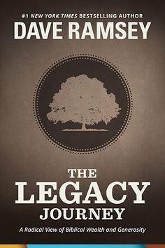 The Legacy Journey: A Radical View of Biblical Wealth and Generosity by Dave Ramsey