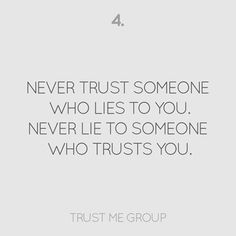 There are very very few who i  100% trust at this point in my life...fooled one too many times , but surely won't happen again. And someppl you trust, they try to lie everyday but i still want to trust them. But oneday u recognize that make you hurt u will let them go~ try hard but can