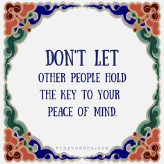 Don't Let Other People Hold the Key to Your Peace of Mind - Tiny Buddha Positive Affirmations, Positive Quotes, Motivational Quotes, Wisdom Quotes, Life Quotes, Qoutes, Zen Quotes, Mantra, Cool Words