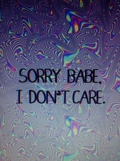 Sorry babe. I don't care.