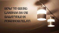 #HowToReuse - Luce dai pelati (Riciclo Creativo)