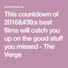 This countdown of 2016's best films will catch you up on the good stuff you missed - The Verge
