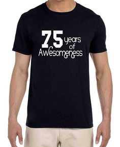 Items Similar To 75th Birthday Shirt Gift Ideas 75 Years Of Awesomeness Custom Adult Shirts Any Age Funny Gifts For Him Mens And Ladies On