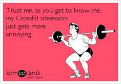 Trust me, as you get to know me, my CrossFit obsession just gets more annoying.