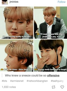 Tae's sneezes are really loud. Like, I'm calmly watching a BTS video when suddenly-AAAAAACHOOO!-and I like jump in my seat XD