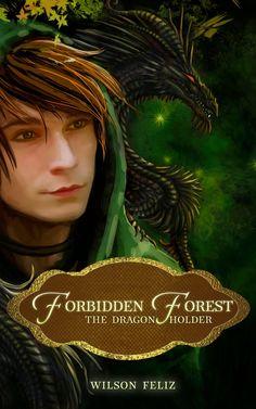 "GMTA PUBLISHING, LLC: ""FORBIDDEN FOREST: The Dragon Holder"" by Wilson Feliz (Cover Reveal)"
