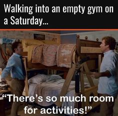 "Step Brothers / Walking into an empty gym on a Saturday...""There's so much room for activities!"""