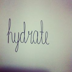 Hydrate...all day, every day.