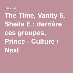 The Time, Vanity 6, Sheila E : derrière ces groupes, Prince - Culture / Next